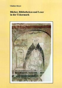 Günther Meyer, Bücher, Bibliotheken und Leser in der Uckermark. Ein Beitrag zur Kulturgeschichte der nördlichen Mark Brandenburg.