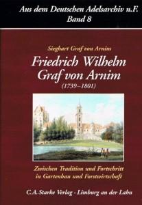 Sieghart Graf von Arnim, Friedrich Wilhelm Graf von Arnim (1739-1801), Zwischen Tradition und Fortschritt in Gartenbau und Forstwirtschaft. (2005)
