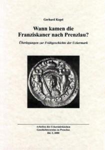 Gerhard Kegel, Wann kamen die Franziskaner nach Prenzlau? Überlegungen zur Frühgeschichte der Uckermark anhand einer gefälschten, auf das Jahr 1223 datierten Urkunde der brandenburgischen Markgrafen.