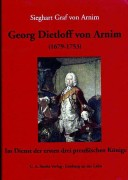 Sieghart Graf von Arnim: Georg Dietloff von Arnim (1679–1753). Im Dienst der ersten drei preußischen Könige. (C. A. Starke Verlag, Limburg an der Lahn, 2013)