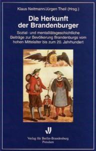 Klaus Neitmann/Jürgen Theil (Hrsg.): Die Herkunft der Brandenburger. Sozial- und mentalitätsgeschichtliche Beiträge zur Bevölkerung Brandenburgs vom hohen Mittelalter bis zum 20. Jahrhundert.