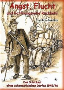 Joachim Benthin , Angst, Flucht und hoffnungsvolle Rückkehr. Das Schicksal eines uckermärkischen Dorfes 1945/46. (2008)