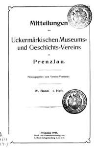 Vorstand Uckermärkischer Museums- und Geschichts- Verein, Mitteilungen des Uckermärkischen Museums- und Geschichts- Vereins zu Prenzlau. Band 4, 1908–1911