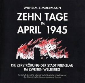 Wilhelm Zimmermann, Zehn Tage im April 1945. Die Zerstörung der Stadt Prenzlau im zweiten Weltkrieg. (Hamburg 1992)