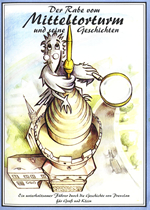 Der Rabe vom Mitteltorturm und seine Geschichten. Ein unterhaltsamer Führer durch die Geschichte von Prenzlau für Groß und Klein. (1996)