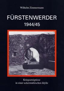 Wilhelm Zimmermann, Fürstenwerder 1944/45, Kriegsereignisse in einer uckermärkischen Idylle. (1. Ausgabe 2002)