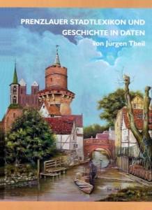 Jürgen Theil, Prenzlauer Stadtlexikon und Geschichte in Daten.