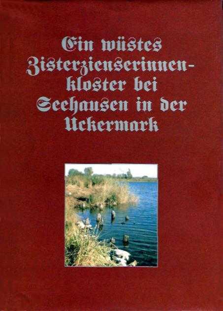 Ralf Jaitner, Gerhard Kohn, Ein wüstes Zisterzienserinnenkloster bei Seehausen in der Uckermark. (1996)