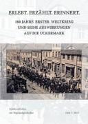 Luisa Andres / Beatrix Bretsch / Ute Herrmann: ERLEBT. ERZÄHLT. ERINNERT. 100 JAHRE ERSTER WELTKRIEG UND SEINE AUSWIRKUNGEN AUF DIE UCKERMARK.
