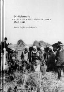 Kerrin Gräfin von Schwerin: Die Uckermark zwischen Krieg und Frieden 1648–1949.