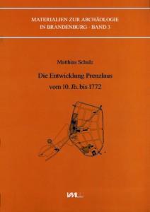 Matthias Schulz, Die Entwicklung Prenzlaus vom 10. Jh. bis 1722. Die Entstehung der Stadt nach archäologischen Funden und Befunden.