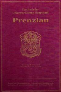 Magistrat der Stadt Prenzlau (Hrsg.), Das Buch der Uckermärkischen Hauptstadt Prenzlau. Prenzlau 1931