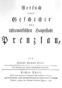 Johann Samuel Seckt: Versuch einer Geschichte der Ukermärkischen Hauptstadt Prenzlau. Erster Theil, Prenzlau 1785