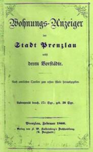 Wohnungs-Anzeiger der Stadt Prenzlau nebst deren Vorstädte. Nach amtlichen Quellen zum ersten Male herausgegeben. Prenzlau 1866