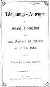 Wohnungs-Anzeiger der Stadt Prenzlau nebst deren Vorstädten und Abbauten auf das Jahr 1870. Nach amtlichen Quellen bearbeitet.