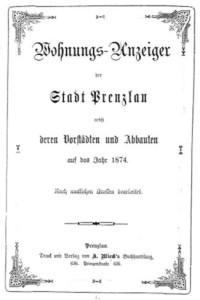 Wohnungs-Anzeiger der Stadt Prenzlau nebst deren Vorstädten und Abbauten auf das Jahr 1874. Nach amtlichen Quellen bearbeitet.