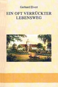Gerhard Elvert, Ein oft verrückter Lebensweg. (2004)