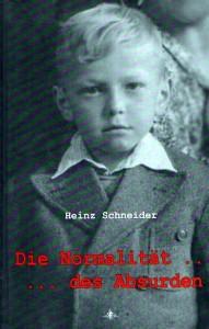 Heinz Schneider, Die Normalität des Absurden. (2011)