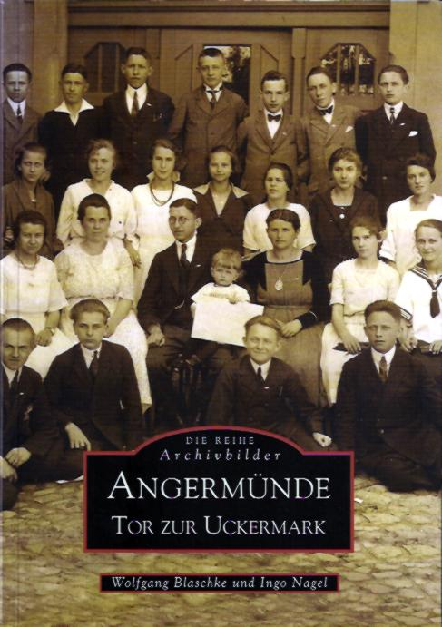 Wolfgang Blaschke, Ingo Nagel, Die Reihe Archivbilder: Angermünde, Tor zur Uckermark. (2002)