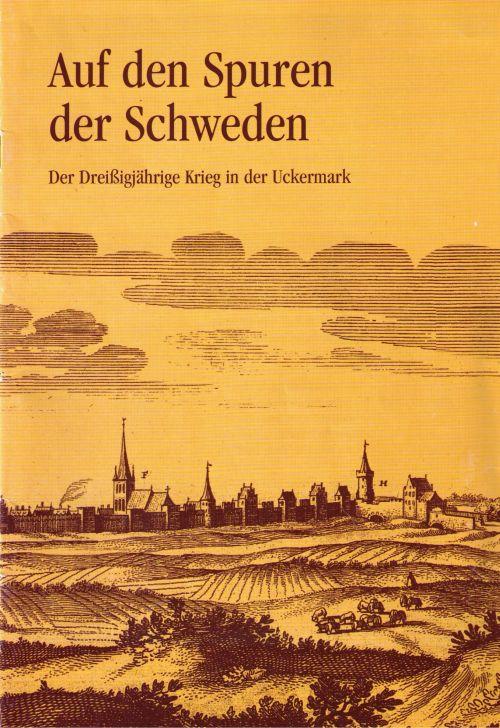Olaf Gründel, Auf den Spuren der Schweden. Der Dreißigjährige Krieg in der Uckermark. (2001)