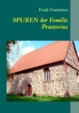 Frank Praetorius: Spuren der Familie Praetorius